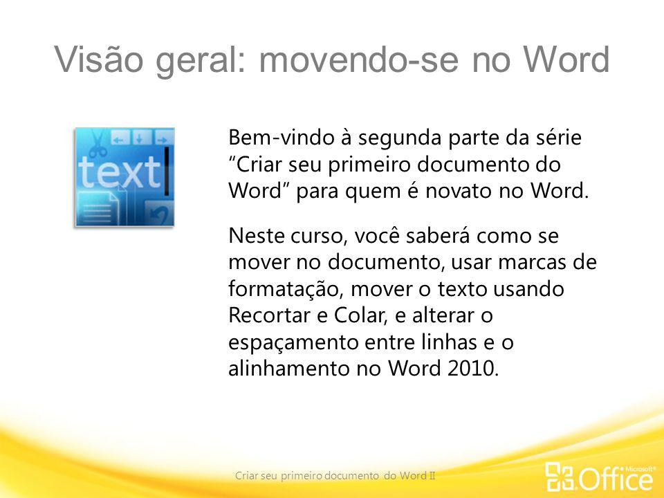 Mover texto usando Recortar e Colar Criar seu primeiro documento do Word II Não exclua para depois redigitar – basta usar Recortar e Colar.