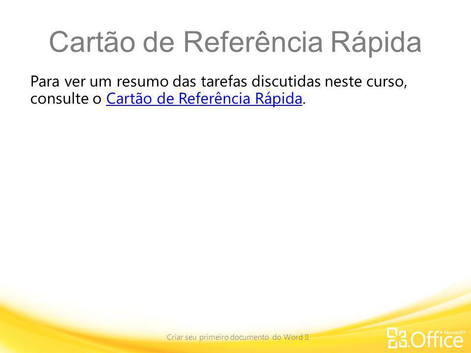 Cartão de Referência Rápida Para ver um resumo das tarefas discutidas neste curso, consulte o Cartão de Referência Rápida.Cartão de Referência Rápida