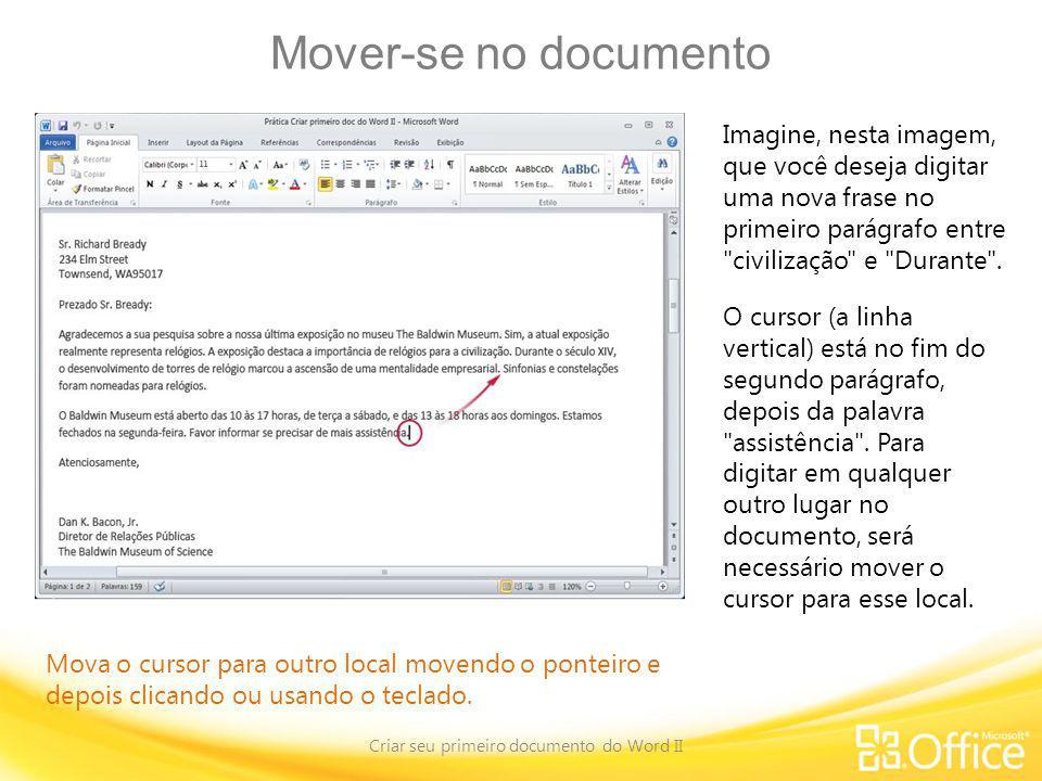 Pergunta de teste 1 Criar seu primeiro documento do Word II Rolar pelo documento ou usar as teclas PAGE UP e PAGE DOWN são as formas mais rápidas de ler um documento.