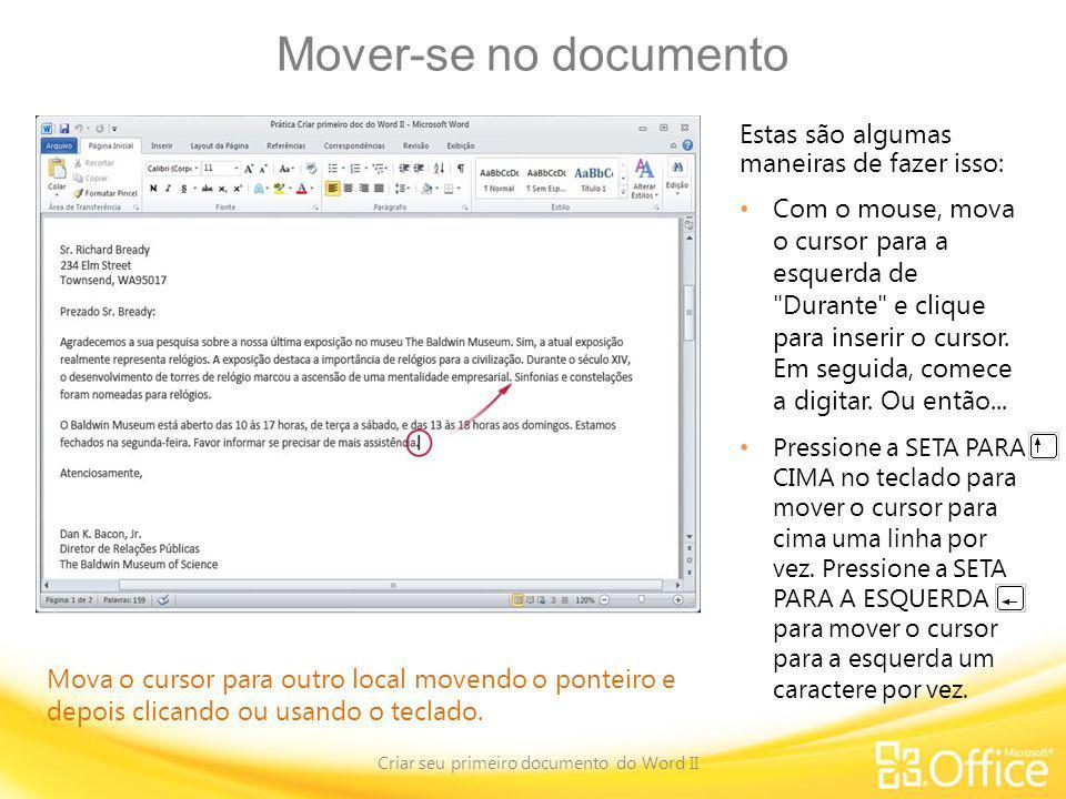 Mover-se no documento Criar seu primeiro documento do Word II Mova o cursor para outro local movendo o ponteiro e depois clicando ou usando o teclado.