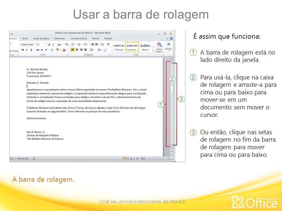 Espaçamento entre linhas Criar seu primeiro documento do Word II Alterando o espaçamento entre linhas em um documento Para alterar o espaçamento entre linhas em um documento inteiro, é necessário selecionar todo o texto do documento pressionando CTRL+T.