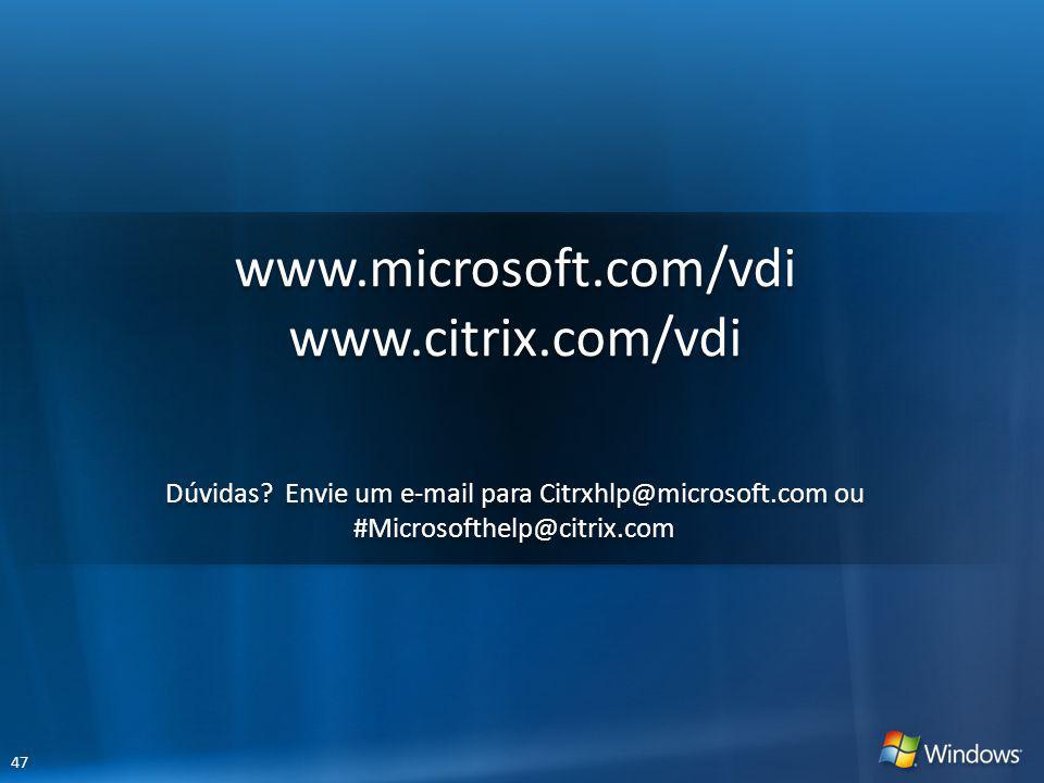 www.microsoft.com/vdi www.citrix.com/vdi Dúvidas? Envie um e-mail para Citrxhlp@microsoft.com ou #Microsofthelp@citrix.com www.microsoft.com/vdi www.c