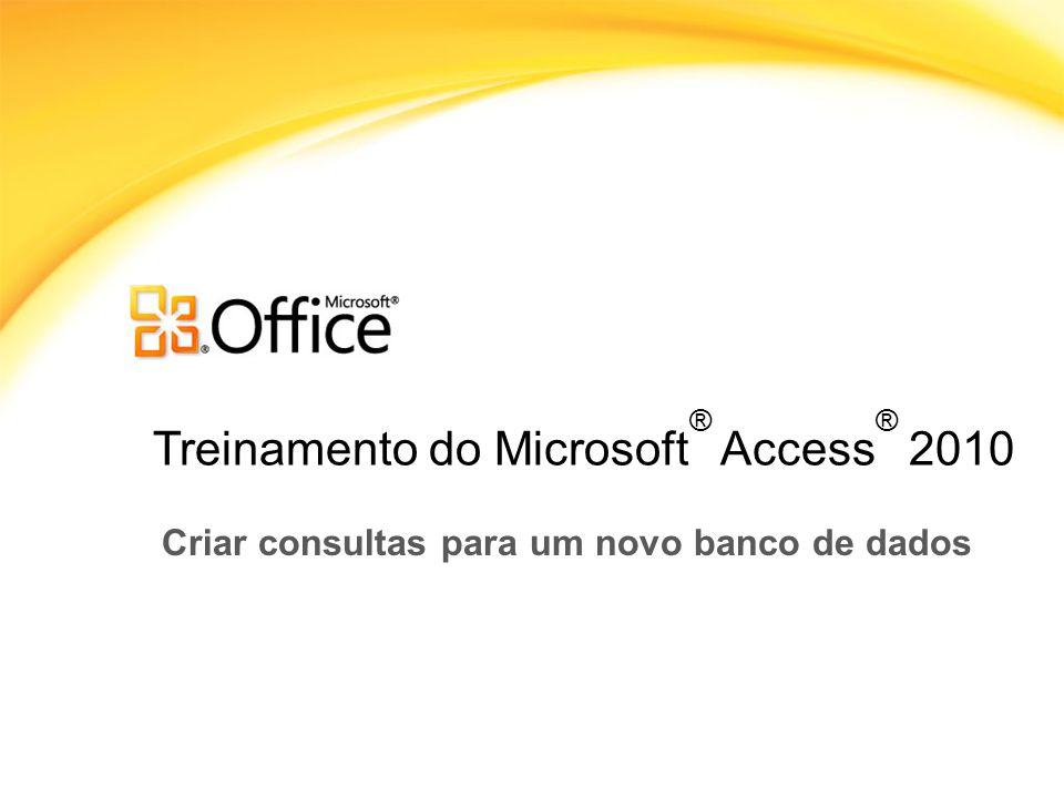 Treinamento do Microsoft ® Access ® 2010 Criar consultas para um novo banco de dados