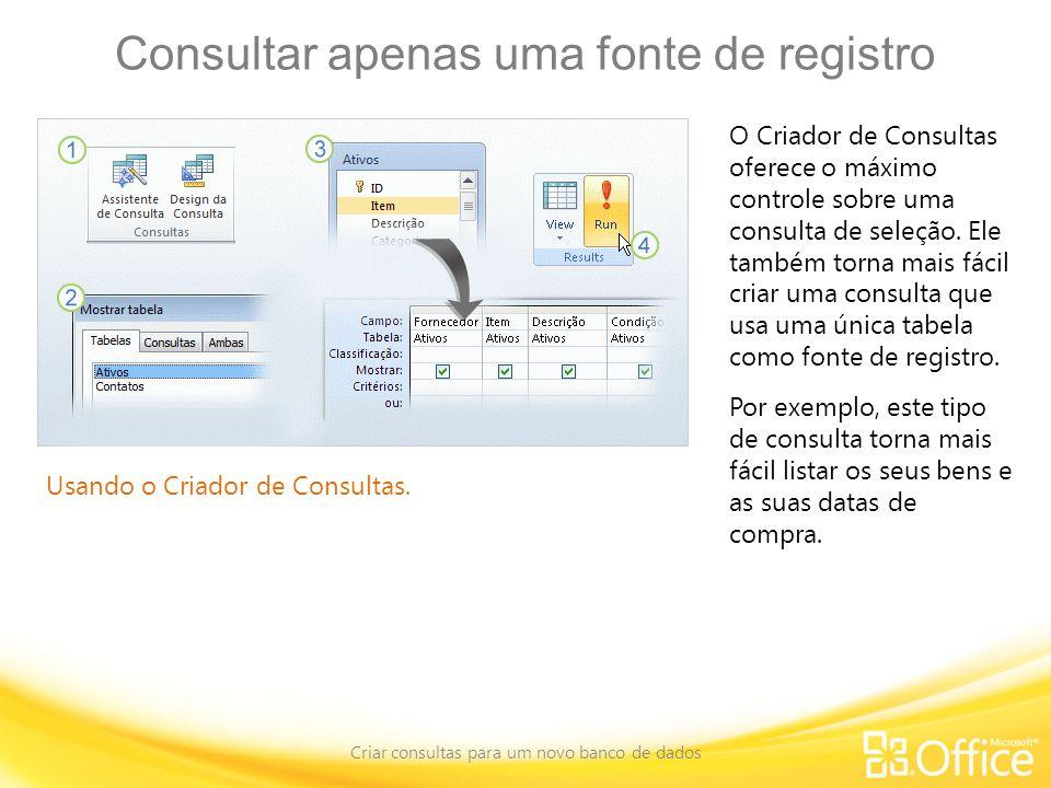 Consultar apenas uma fonte de registro Criar consultas para um novo banco de dados Usando o Criador de Consultas.
