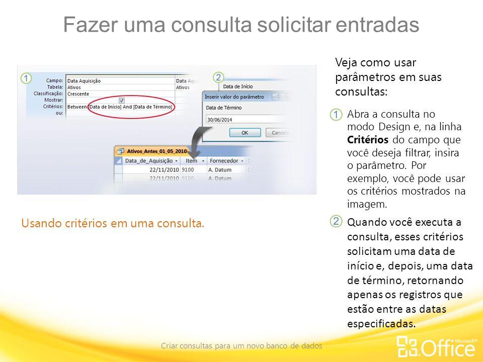 Fazer uma consulta solicitar entradas Criar consultas para um novo banco de dados Usando critérios em uma consulta.