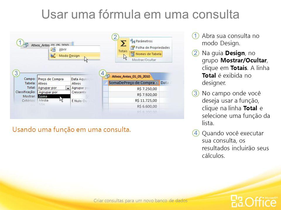 Usar uma fórmula em uma consulta Criar consultas para um novo banco de dados Usando uma função em uma consulta.