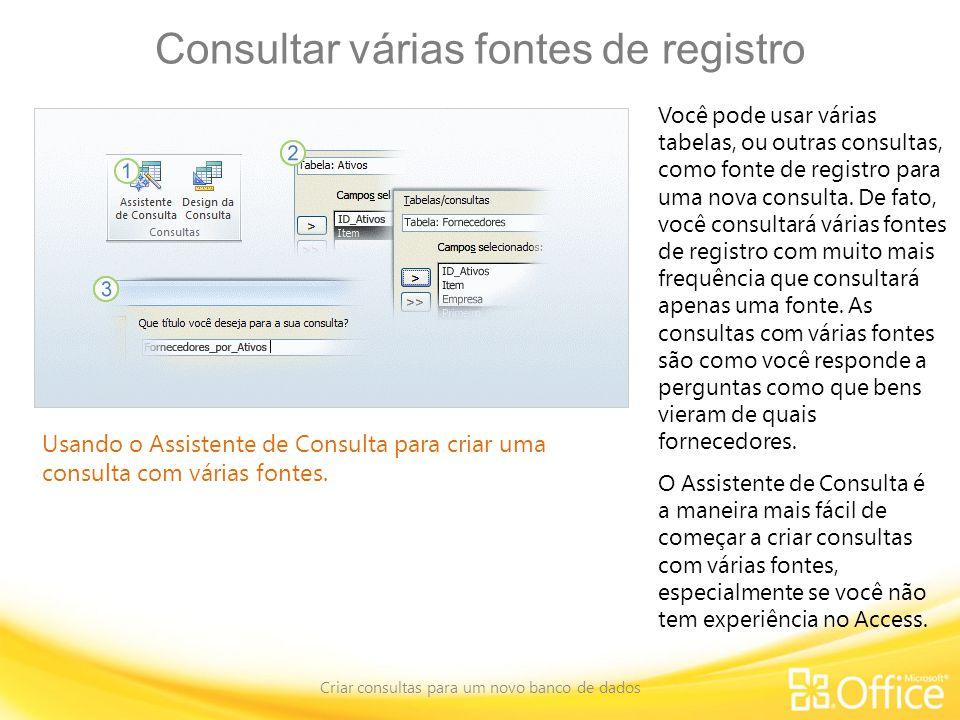 Consultar várias fontes de registro Criar consultas para um novo banco de dados Usando o Assistente de Consulta para criar uma consulta com várias fontes.