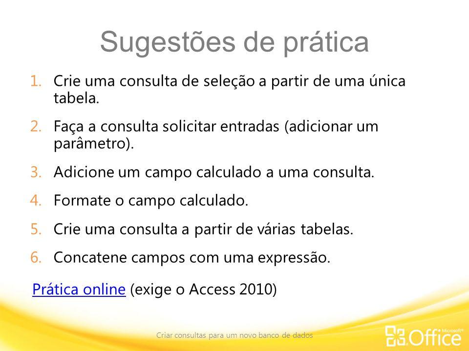 Sugestões de prática 1.Crie uma consulta de seleção a partir de uma única tabela.