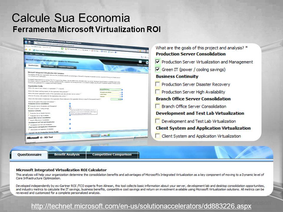 Calcule Sua Economia Ferramenta Microsoft Virtualization ROI http://technet.microsoft.com/en-us/solutionaccelerators/dd883226.aspx