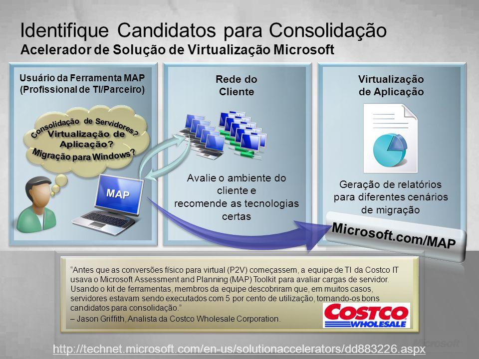 Identifique Candidatos para Consolidação Acelerador de Solução de Virtualização Microsoft Usuário da Ferramenta MAP (Profissional de TI/Parceiro) MAP