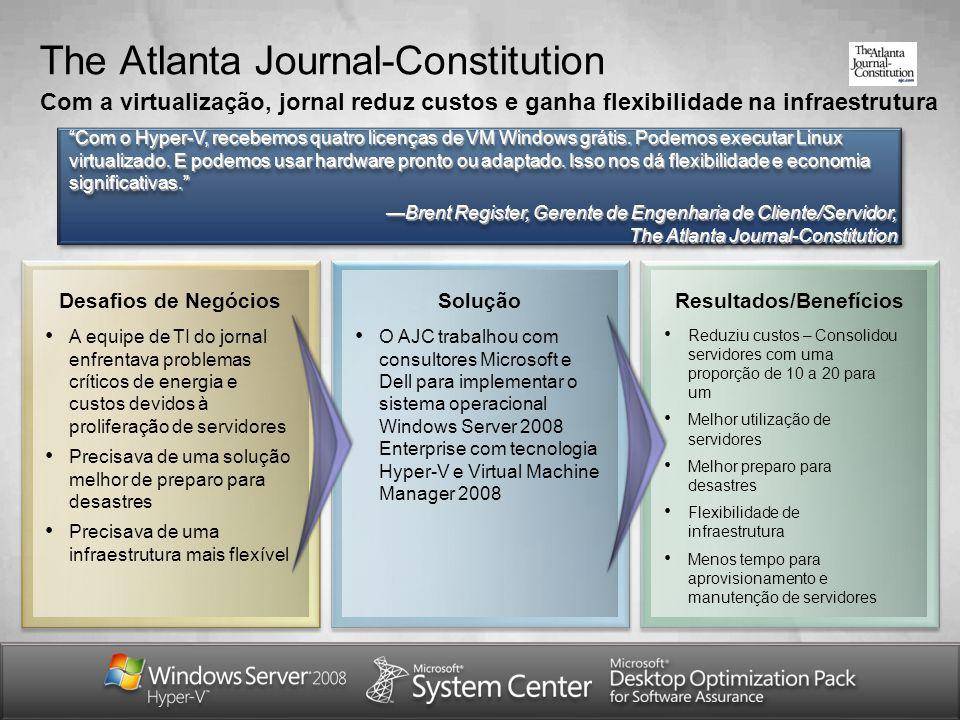 The Atlanta Journal-Constitution Com a virtualização, jornal reduz custos e ganha flexibilidade na infraestrutura Com o Hyper-V, recebemos quatro lice
