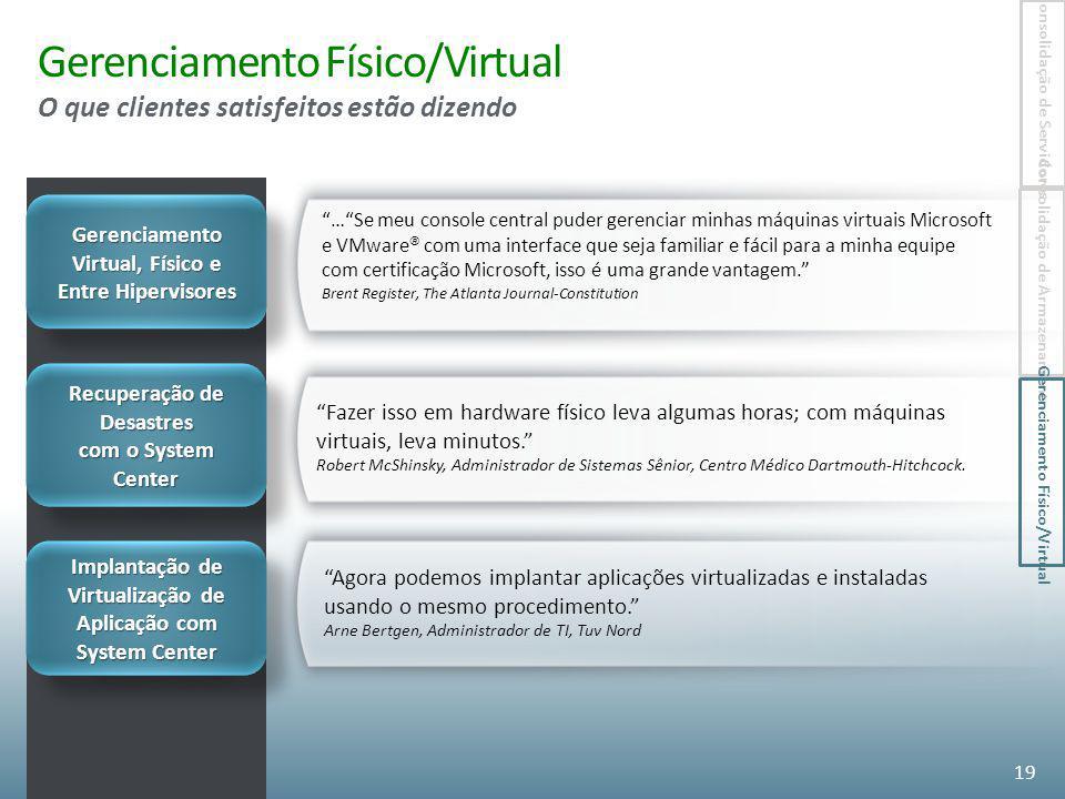 Gerenciamento Físico/Virtual O que clientes satisfeitos estão dizendo …Se meu console central puder gerenciar minhas máquinas virtuais Microsoft e VMw