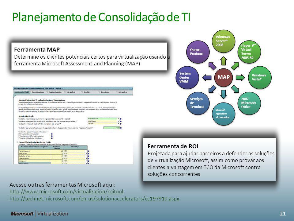 Planejamento de Consolidação de TI Acesse outras ferramentas Microsoft aqui: http://www.microsoft.com/virtualization/roitool http://technet.microsoft.