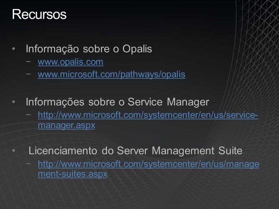 Recursos Informação sobre o Opalis www.opalis.com www.microsoft.com/pathways/opalis Informações sobre o Service Manager http://www.microsoft.com/syste