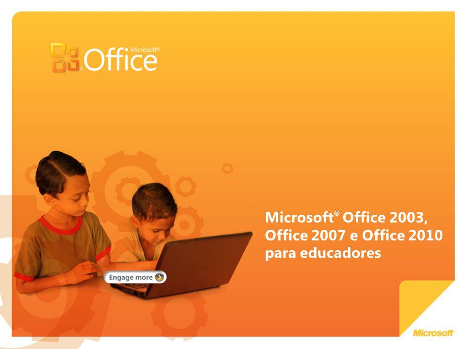 Microsoft ® Office 2003, Office 2007 e Office 2010 para educadores