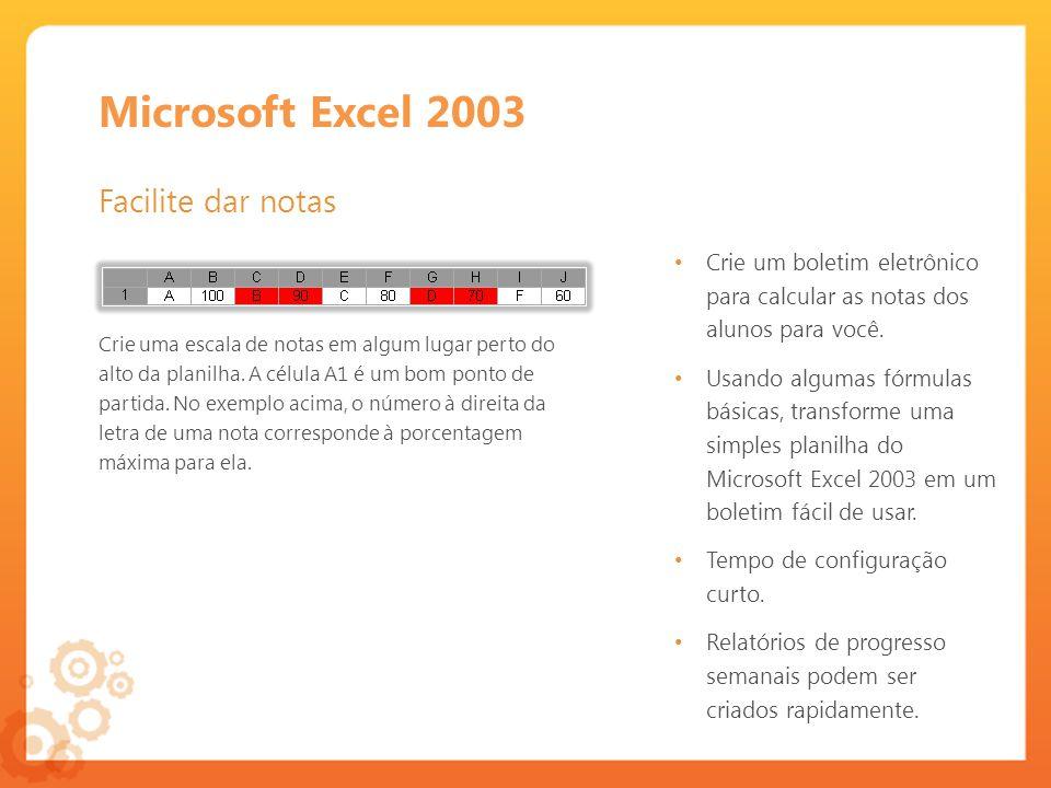 Microsoft Excel 2003 Facilite dar notas Crie um boletim eletrônico para calcular as notas dos alunos para você.