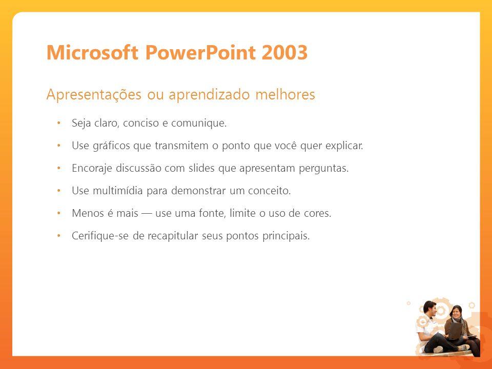 Microsoft PowerPoint 2003 Apresentações ou aprendizado melhores Seja claro, conciso e comunique.