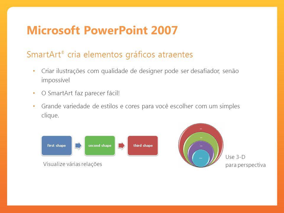 Microsoft PowerPoint 2007 SmartArt ® cria elementos gráficos atraentes Criar ilustrações com qualidade de designer pode ser desafiador, senão impossível O SmartArt faz parecer fácil.
