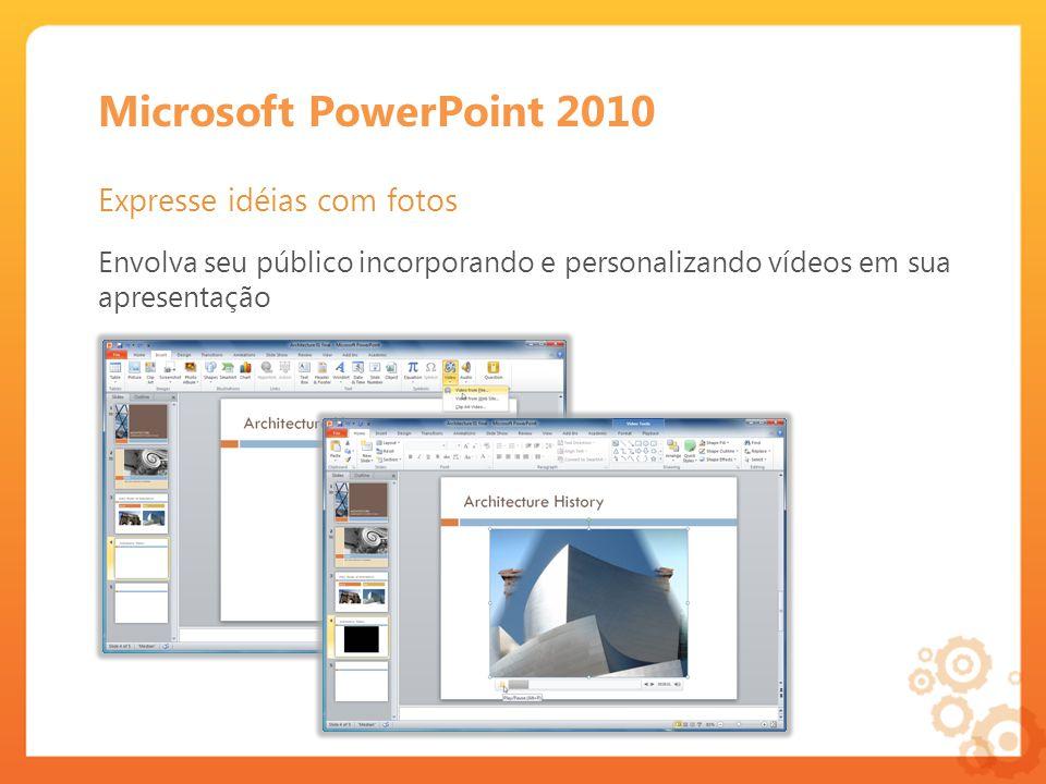Microsoft PowerPoint 2010 Expresse idéias com fotos Envolva seu público incorporando e personalizando vídeos em sua apresentação