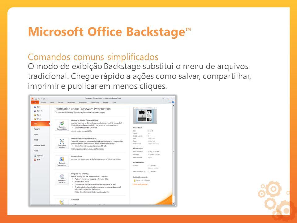 Microsoft Office Backstage Comandos comuns simplificados O modo de exibição Backstage substitui o menu de arquivos tradicional.