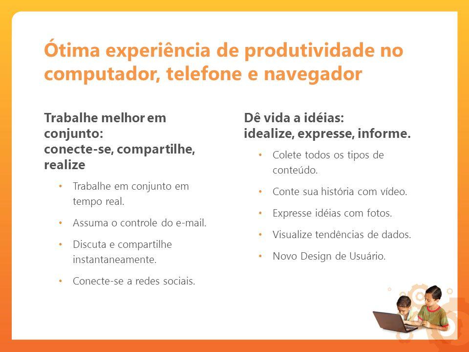Ótima experiência de produtividade no computador, telefone e navegador Trabalhe melhor em conjunto: conecte-se, compartilhe, realize Trabalhe em conjunto em tempo real.