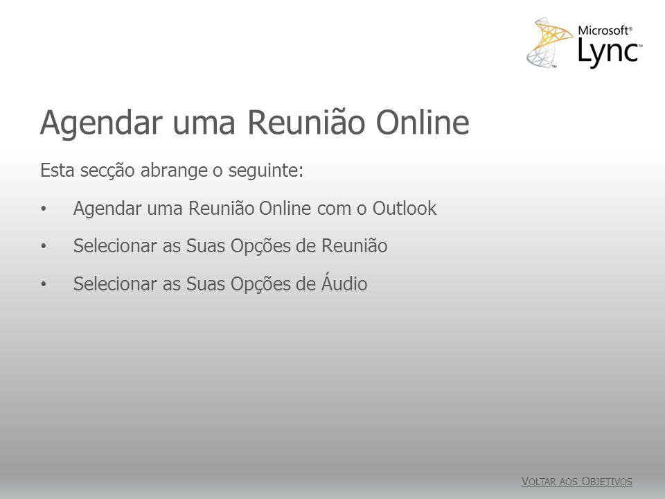 Agendar uma Reunião Online O Suplemento de Reunião Online para o Microsoft Outlook é instalado automaticamente quando instalar o Lync.