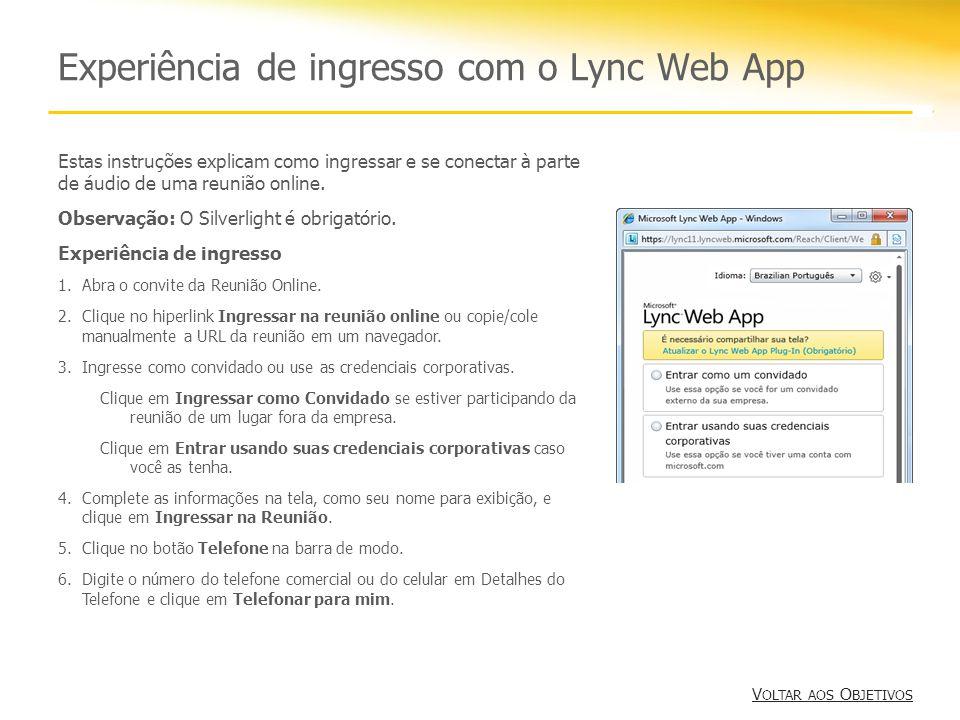 Experiência de ingresso com o Lync Web App Estas instruções explicam como ingressar e se conectar à parte de áudio de uma reunião online. Observação:
