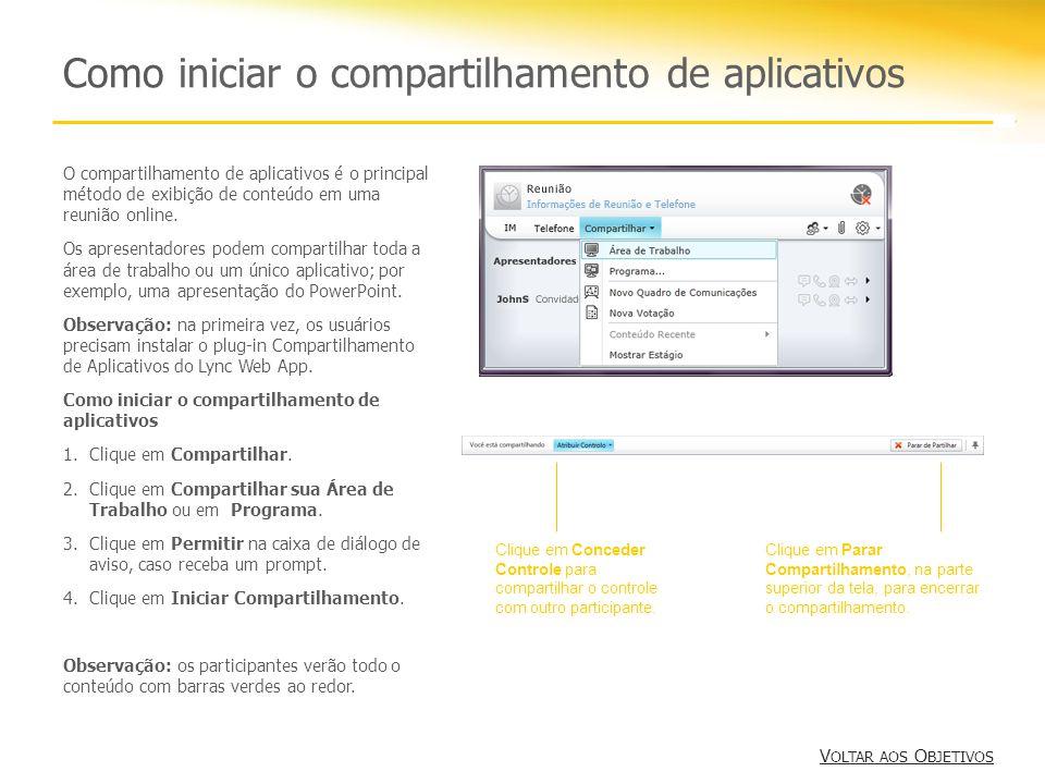 Como iniciar o compartilhamento de aplicativos V OLTAR AOS O BJETIVOS V OLTAR AOS O BJETIVOS O compartilhamento de aplicativos é o principal método de exibição de conteúdo em uma reunião online.