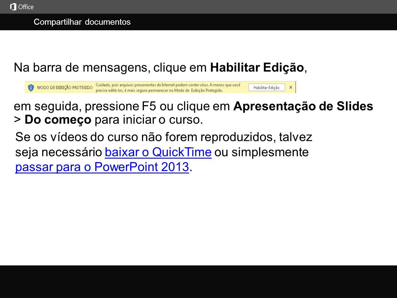 Compartilhar documentos j em seguida, pressione F5 ou clique em Apresentação de Slides > Do começo para iniciar o curso.