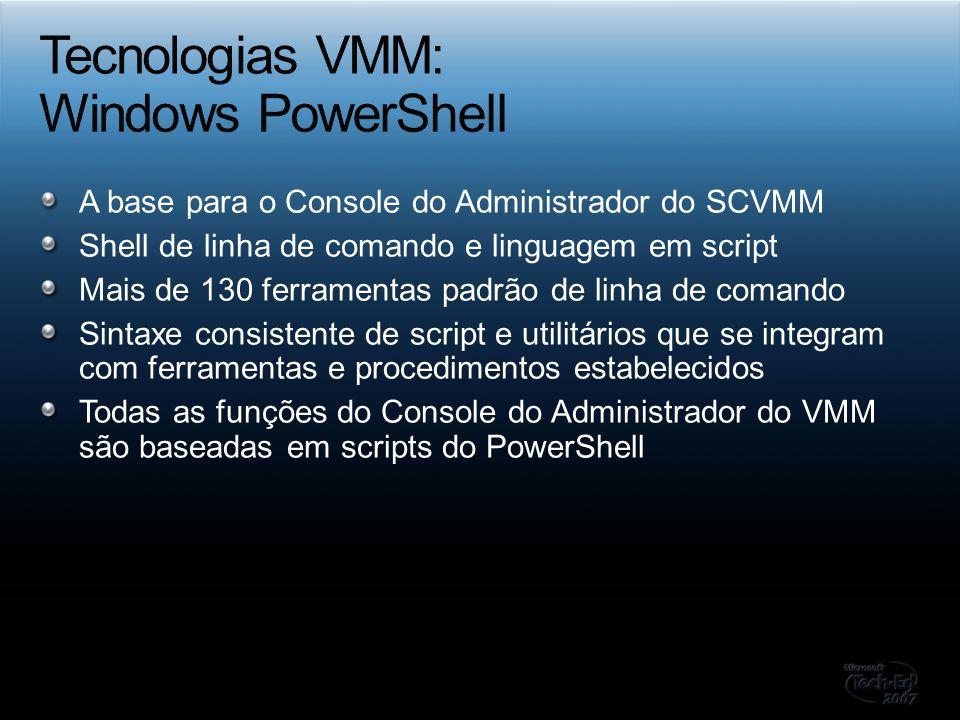A base para o Console do Administrador do SCVMM Shell de linha de comando e linguagem em script Mais de 130 ferramentas padrão de linha de comando Sin