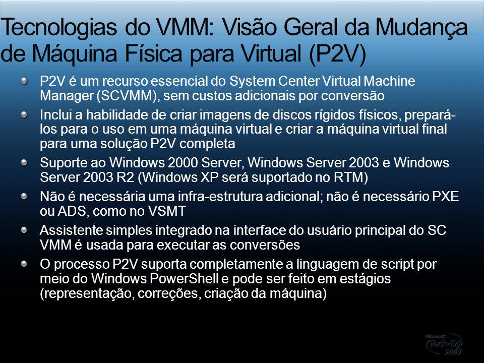 P2V é um recurso essencial do System Center Virtual Machine Manager (SCVMM), sem custos adicionais por conversão Inclui a habilidade de criar imagens