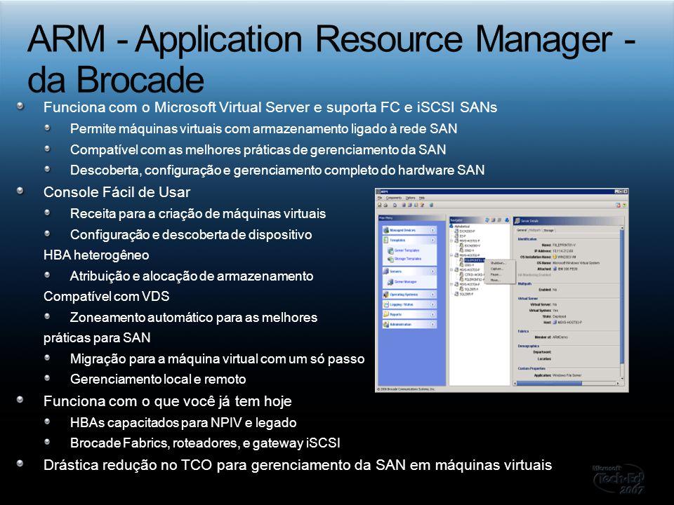 Funciona com o Microsoft Virtual Server e suporta FC e iSCSI SANs Permite máquinas virtuais com armazenamento ligado à rede SAN Compatível com as melh