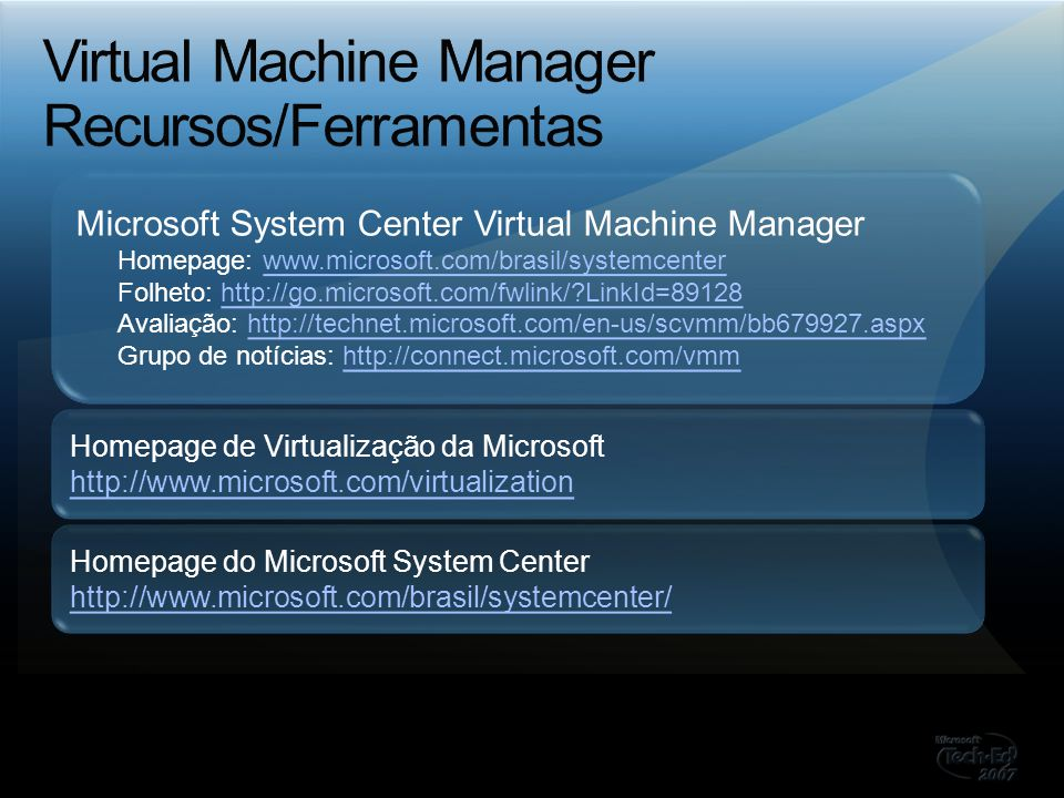 Microsoft System Center Virtual Machine Manager Homepage: www.microsoft.com/brasil/systemcenterwww.microsoft.com/brasil/systemcenter Folheto: http://g