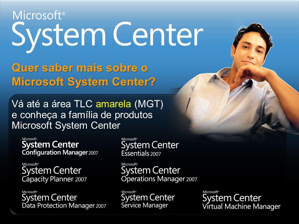 Quer saber mais sobre o Microsoft System Center? Vá até a área TLC amarela (MGT) e conheça a família de produtos Microsoft System Center