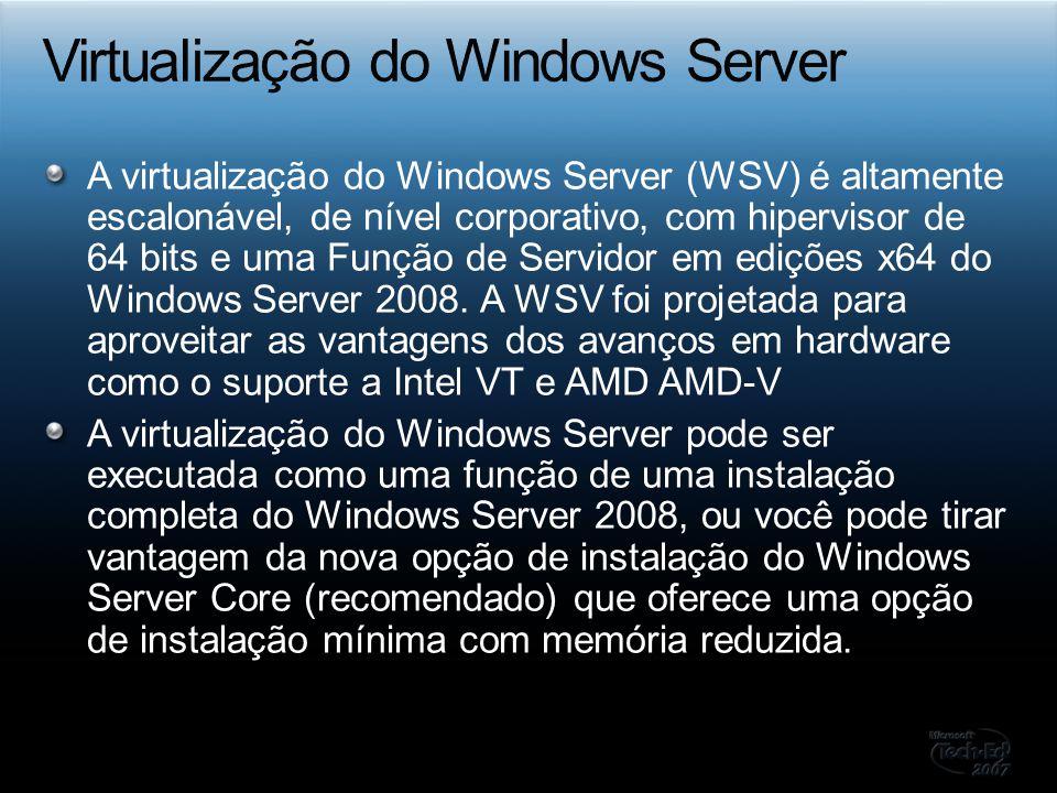 A virtualização do Windows Server (WSV) é altamente escalonável, de nível corporativo, com hipervisor de 64 bits e uma Função de Servidor em edições x