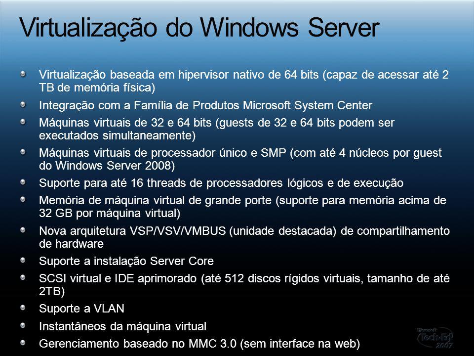 Virtualização baseada em hipervisor nativo de 64 bits (capaz de acessar até 2 TB de memória física) Integração com a Família de Produtos Microsoft Sys
