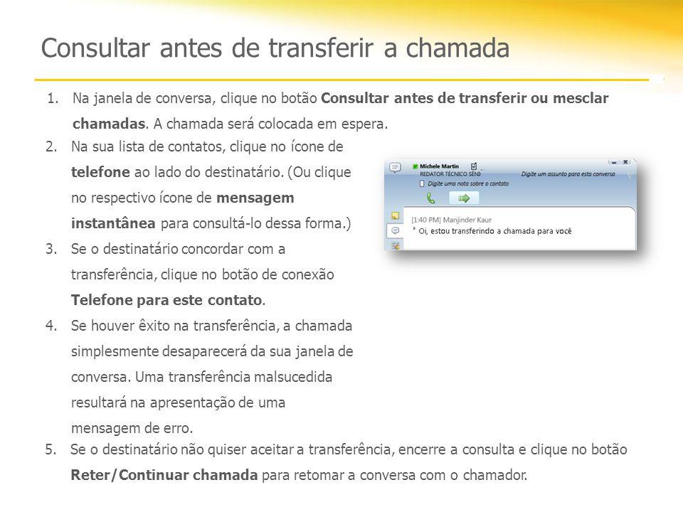 Consultar antes de transferir a chamada 1.Na janela de conversa, clique no botão Consultar antes de transferir ou mesclar chamadas.