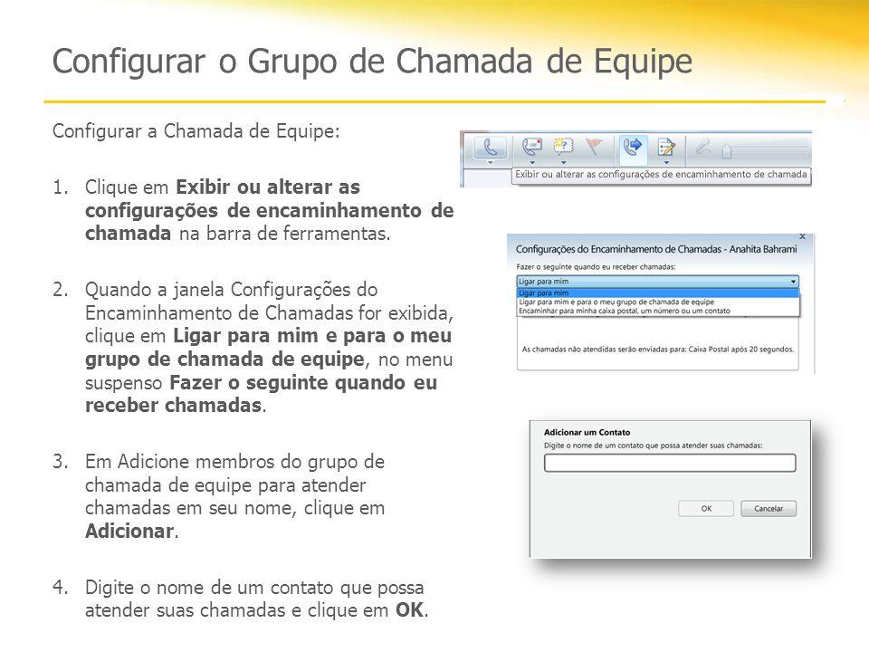 Configurar o Grupo de Chamada de Equipe Configurar a Chamada de Equipe: 1.Clique em Exibir ou alterar as configurações de encaminhamento de chamada na barra de ferramentas.