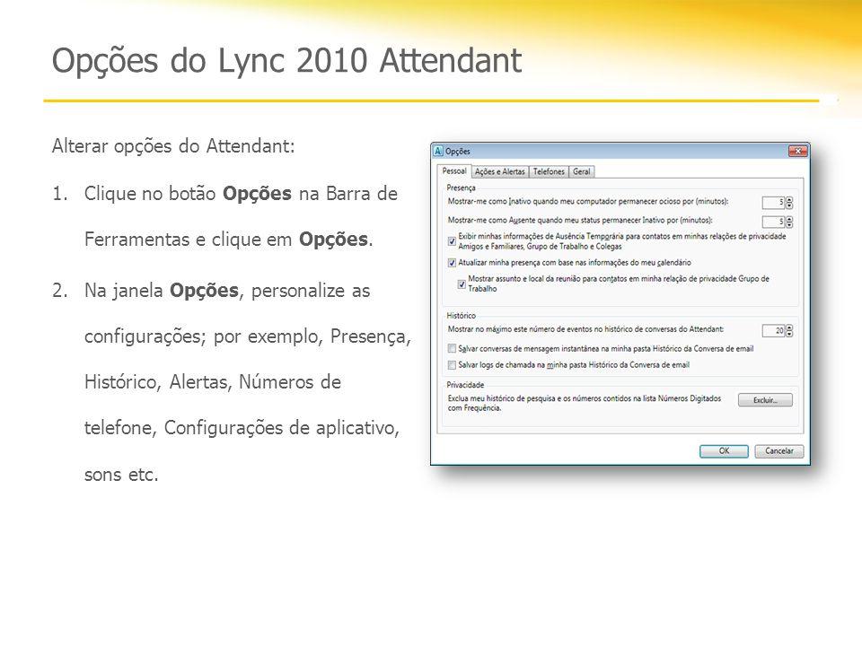 Opções do Lync 2010 Attendant Alterar opções do Attendant: 1.Clique no botão Opções na Barra de Ferramentas e clique em Opções.