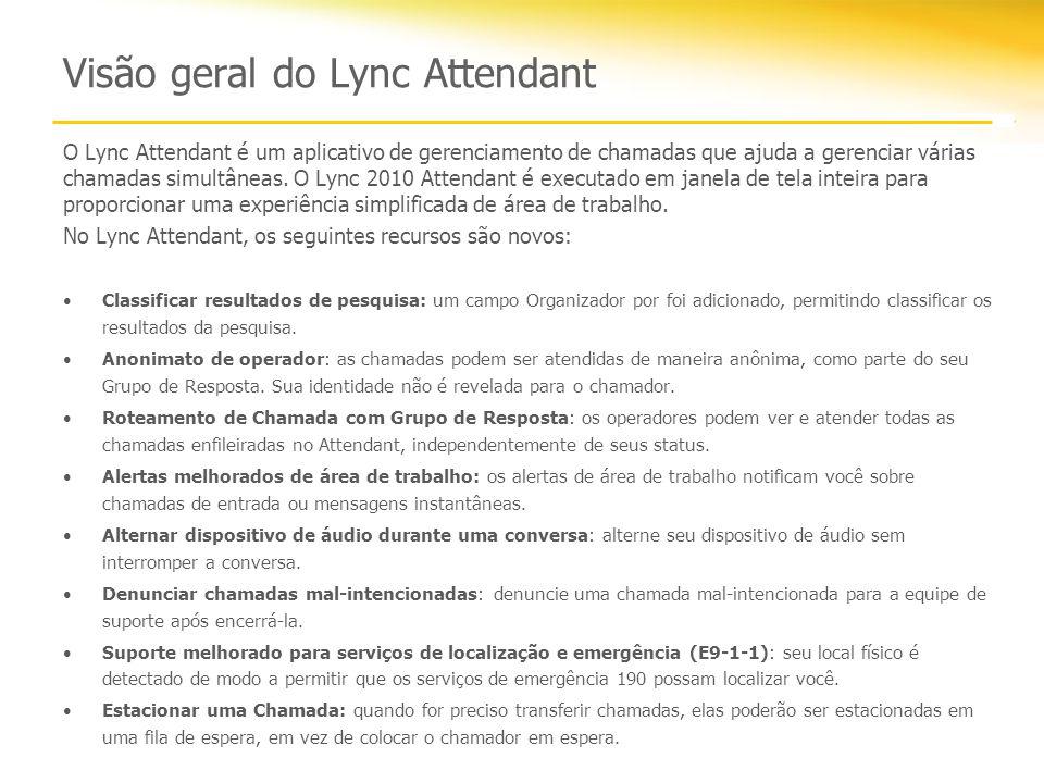 Visão geral do Lync Attendant O Lync Attendant é um aplicativo de gerenciamento de chamadas que ajuda a gerenciar várias chamadas simultâneas.
