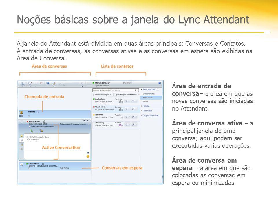 Noções básicas sobre a janela do Lync Attendant A janela do Attendant está dividida em duas áreas principais: Conversas e Contatos.