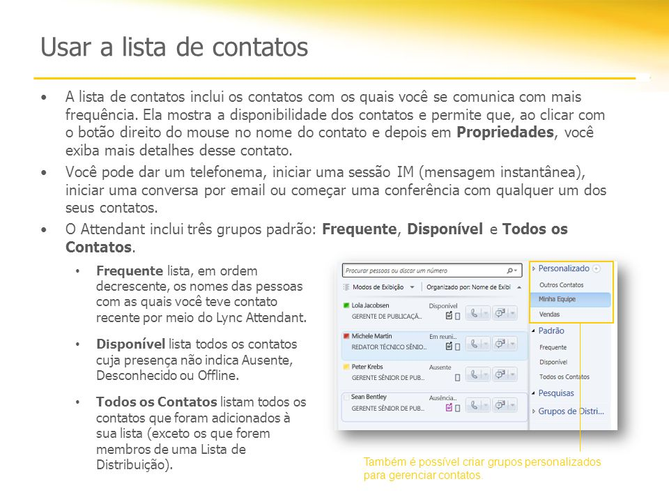 Usar a lista de contatos A lista de contatos inclui os contatos com os quais você se comunica com mais frequência.