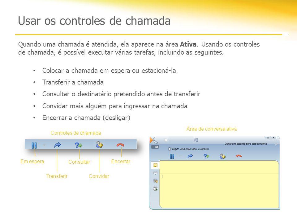 Usar os controles de chamada Controles de chamada Em esperaEncerrar Transferir Consultar Convidar Quando uma chamada é atendida, ela aparece na área Ativa.