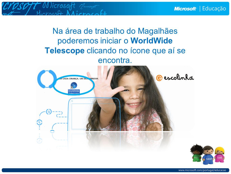 Na área de trabalho do Magalhães poderemos iniciar o WorldWide Telescope clicando no ícone que aí se encontra.
