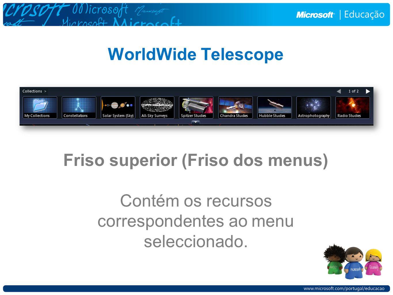 WorldWide Telescope Friso superior (Friso dos menus) Contém os recursos correspondentes ao menu seleccionado.