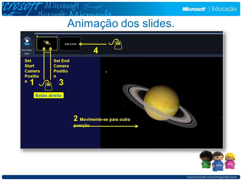 Animação dos slides. Set Start Camera Positio n 2 Movimente-se para outra posição Botão direito Set End Camera Positio n 13 4