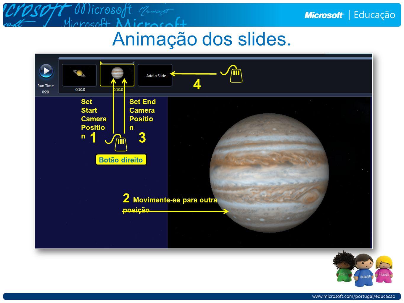 Animação dos slides. Set Start Camera Positio n 2 Movimente-se para outra posição Set End Camera Positio n 13 4 Botão direito