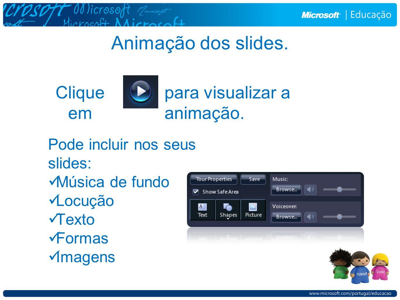 Animação dos slides. Clique em Pode incluir nos seus slides: Música de fundo Locução Texto Formas Imagens para visualizar a animação.