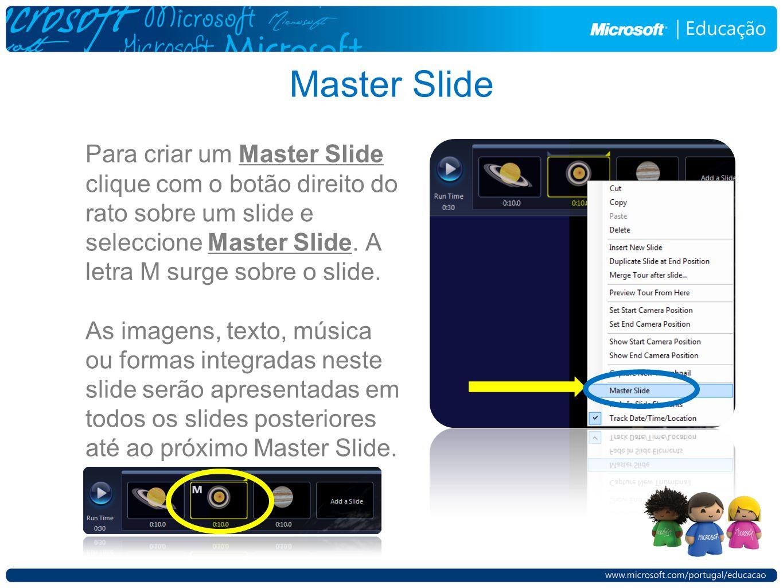 Master Slide Para criar um Master Slide clique com o botão direito do rato sobre um slide e seleccione Master Slide. A letra M surge sobre o slide. As