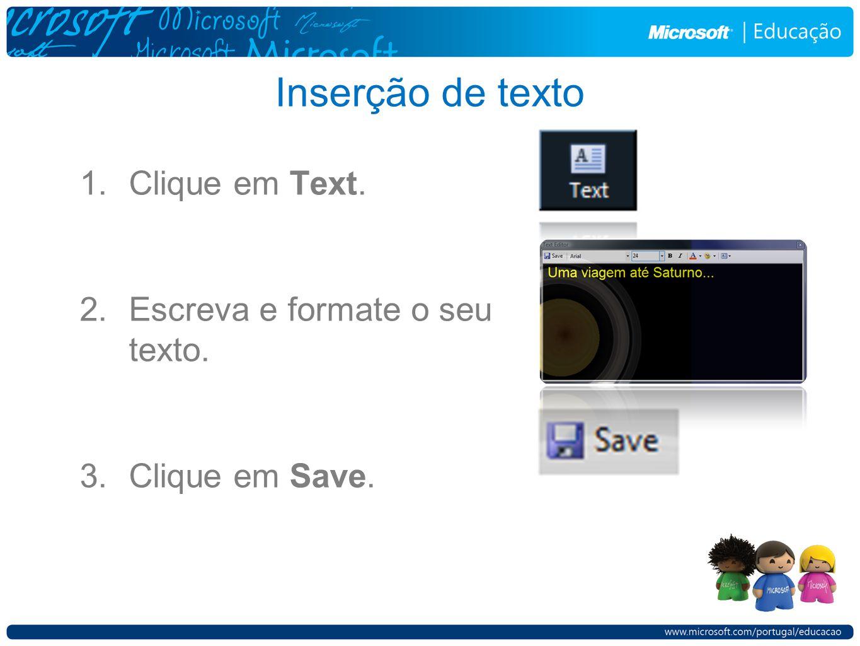 Inserção de texto 1.Clique em Text. 2.Escreva e formate o seu texto. 3.Clique em Save.